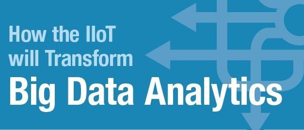How the IIoT Will Transform Big Data Analytics [Infographic]