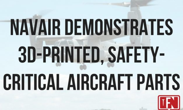 NAVAIR Demonstrates 3D-Printed, Safety-Critical Aircraft Parts