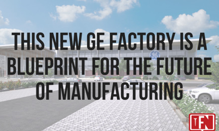 This New GE Factory Is A Blueprint For The Future Of Manufacturing