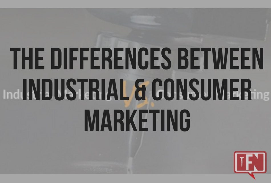 The Differences Between Industrial & Consumer Marketing
