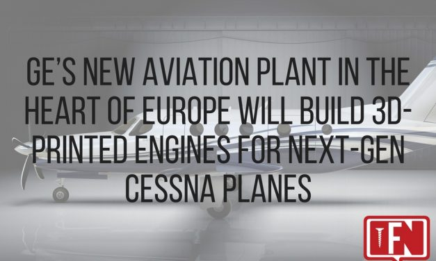 GE's New Aviation Plant In The Heart Of Europe Will Build 3D-Printed Engines For Next-Gen Cessna Planes