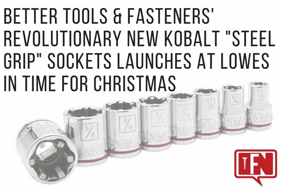 """Better Tools & Fasteners' Revolutionary New Kobalt """"Steel Grip"""" Sockets Launches at Lowes in Time for Christmas"""