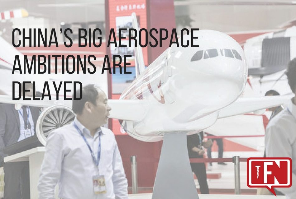China's Big Aerospace Ambitions are Delayed