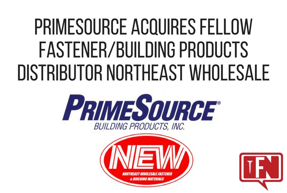 PrimeSource Acquires Fellow Fastener/Building Products Distributor Northeast Wholesale
