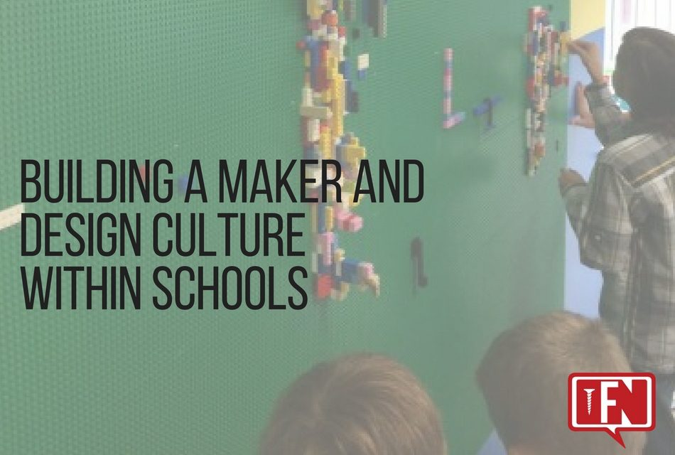 Building a Maker and Design Culture within Schools