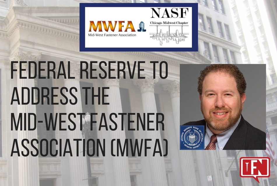 Federal Reserve to Address the Mid-West Fastener Association (MWFA)