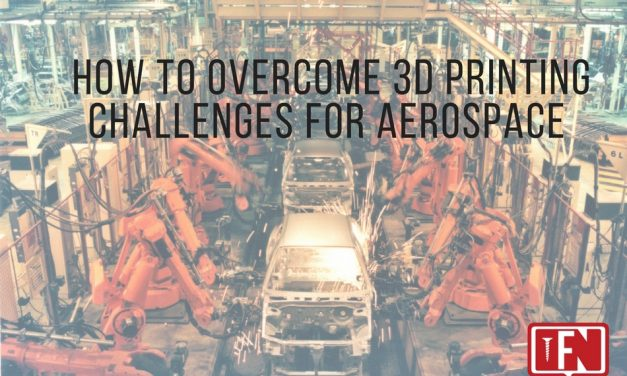 How to Overcome 3D Printing Challenges for Aerospace