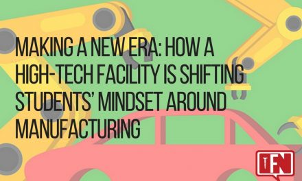 ​Making A New Era: How A High-Tech Facility Is Shifting Students' Mindset Around Manufacturing