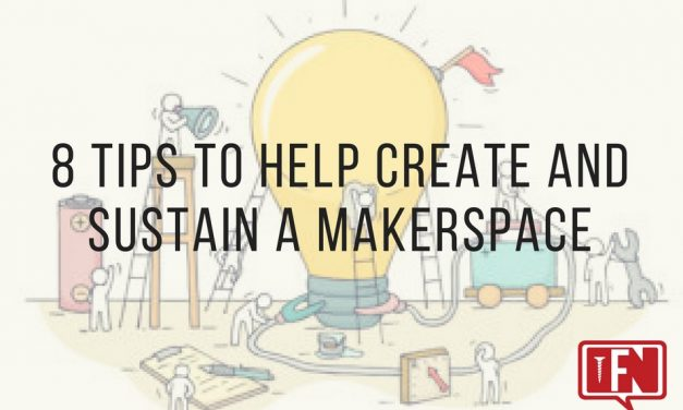 8 Tips to Help Create and Sustain a Makerspace