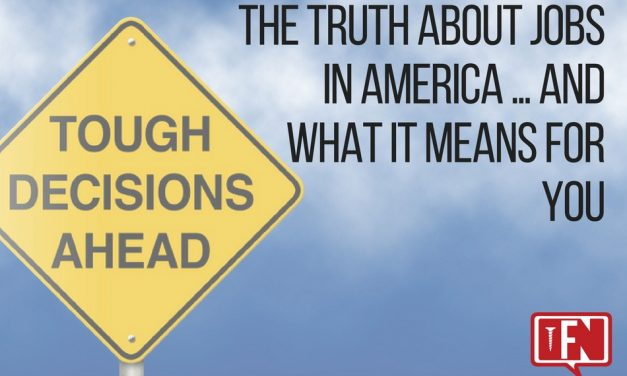 The Truth About Jobs in America … And What It Means for You