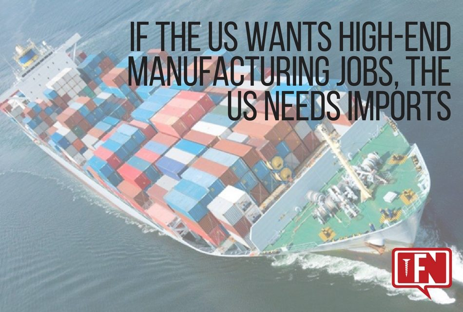 If the US Wants High-End Manufacturing Jobs, the US Needs Imports