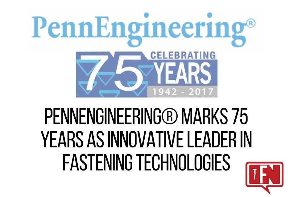 PennEngineering® Marks 75 Years As Innovative Leader in Fastening Technologies