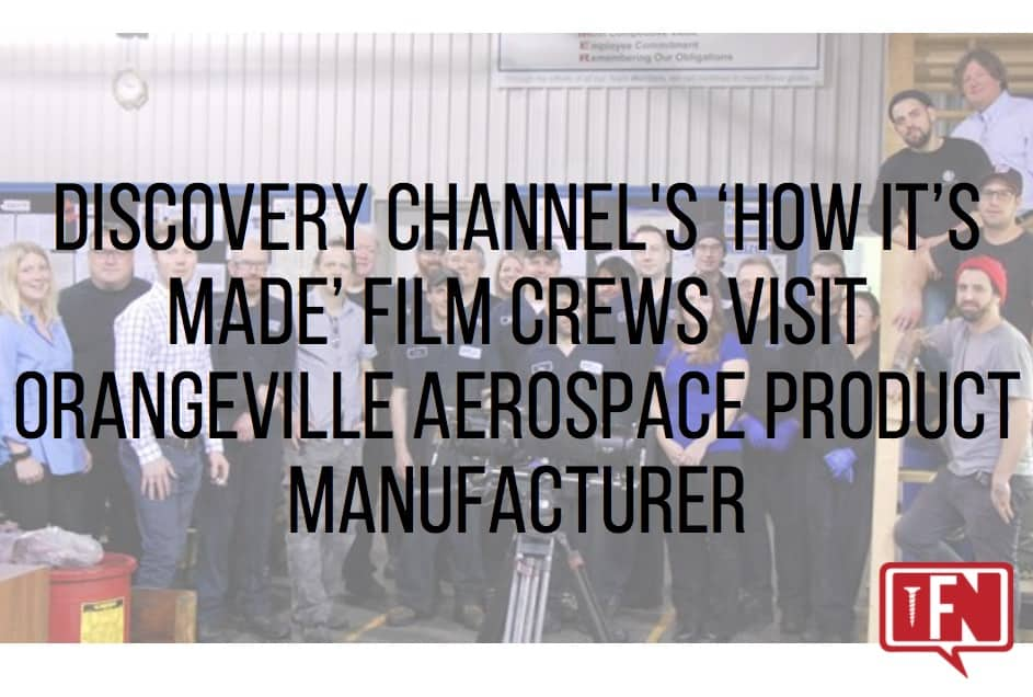 Discovery Channel's 'How It's Made' Film Crews Visit Orangeville Aerospace Product Manufacturer