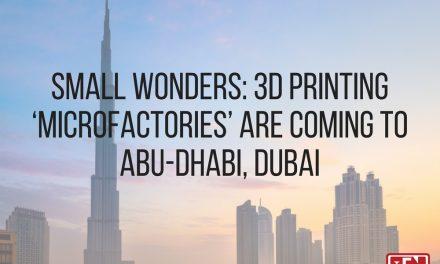 Small Wonders: 3D Printing 'Microfactories' Are Coming To Abu-Dhabi, Dubai