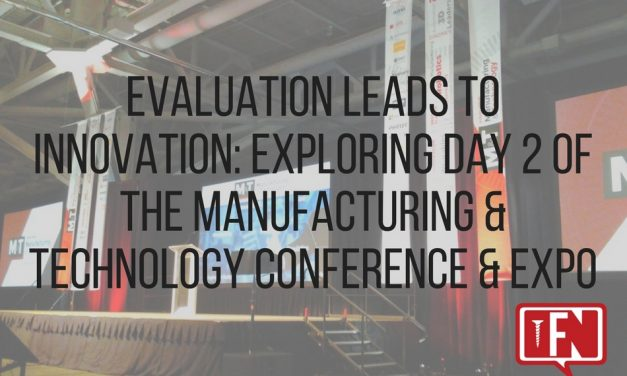 Evaluation Leads to Innovation: Exploring Day 2 of the Manufacturing & Technology Conference & Expo