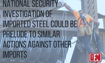National Security Investigation of Imported Steel Could Be Prelude to Similar Actions Against Other Imports