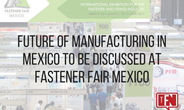 Future of Manufacturing in Mexico to be Discussed at Fastener Fair Mexico