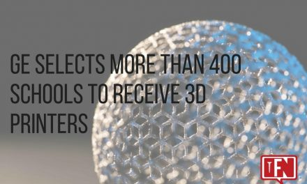 GE Selects More Than 400 Schools to Receive 3D Printers