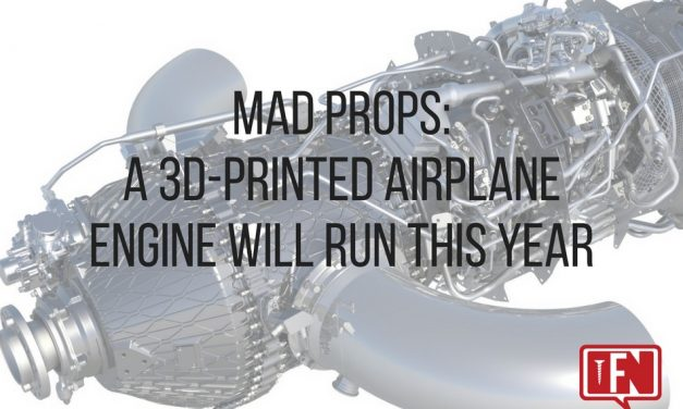 Mad Props: A 3D-Printed Airplane Engine Will Run This Year