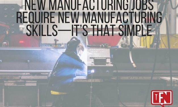 New Manufacturing Jobs Require New Manufacturing Skills—It's That Simple