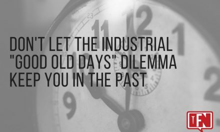 """Don't Let The Industrial """"Good Old Days"""" Dilemma Keep You In The Past"""