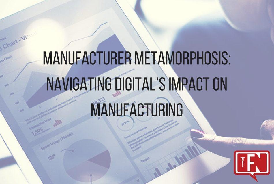 Manufacturer Metamorphosis: Navigating Digital's Impact On Manufacturing
