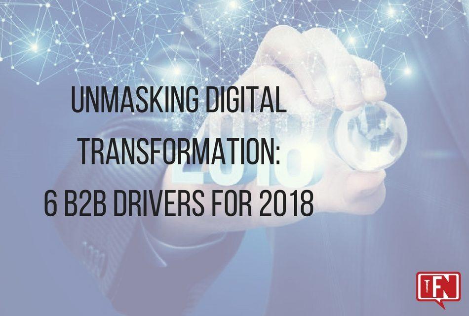 Unmasking Digital Transformation: 6 B2B Drivers for 2018