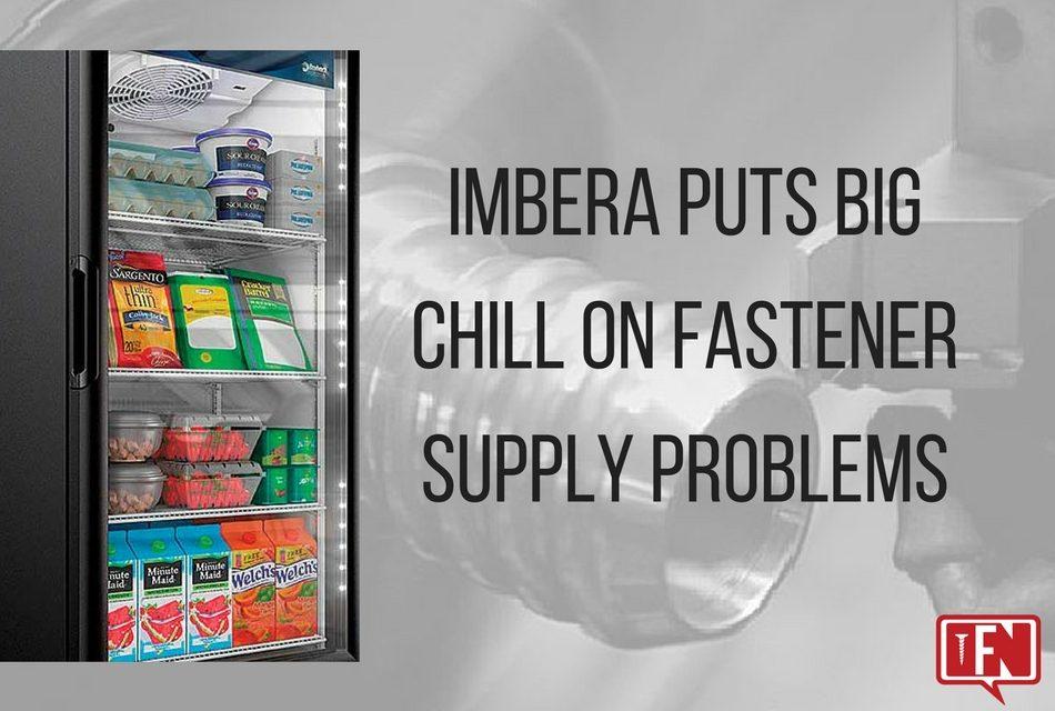Imbera Puts Big Chill on Fastener Supply Problems