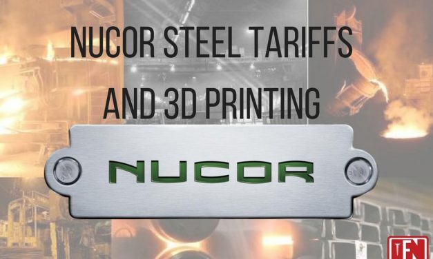 Nucor Steel Tariffs and 3D Printing