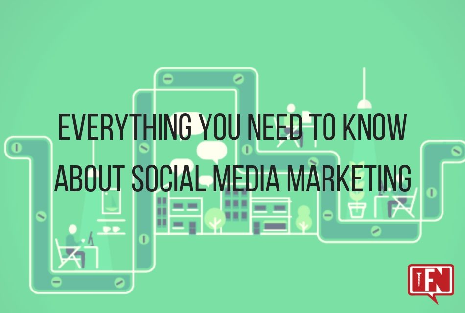 Everything You Need to Know About Social Media Marketing
