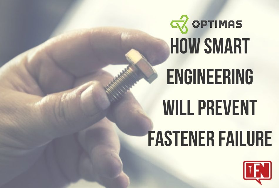 Smart Engineering: The Cure for Almost All Fastener Failures