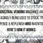 MRO Vending Machines Gain in Popularity