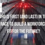 Who is first (and last) in the race to build a workforce fit for the future?
