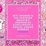 WIFI (Women in the Fastener Industry) Announces Scholarship & Annual Award Winners