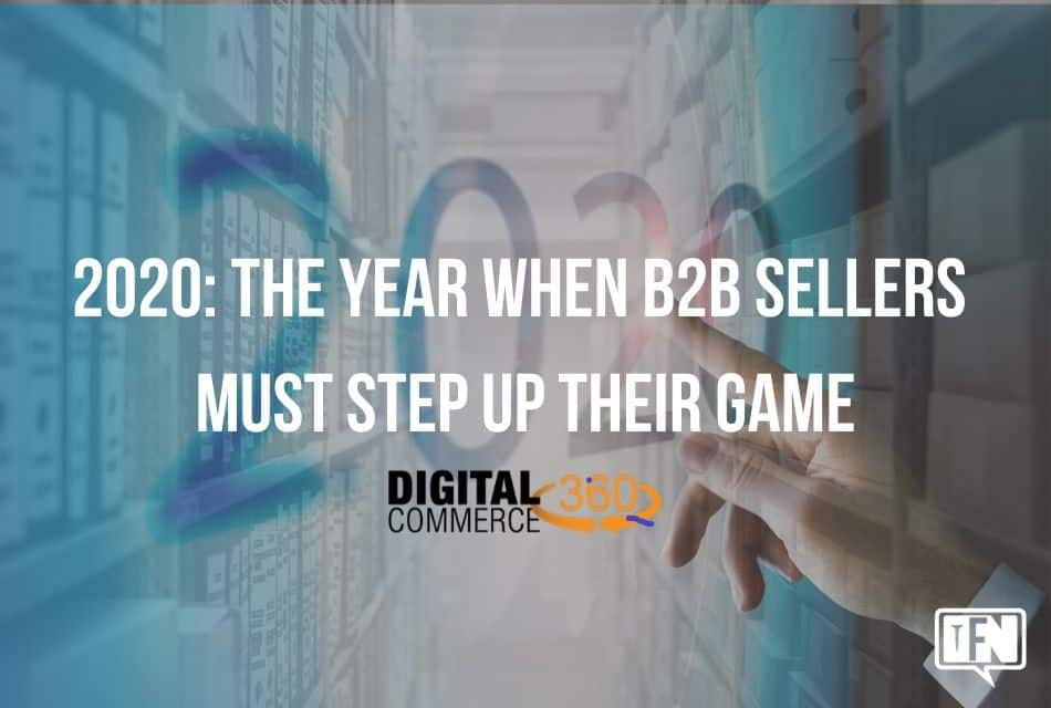 2020: The Year When B2B Sellers Must Step Up Their Game