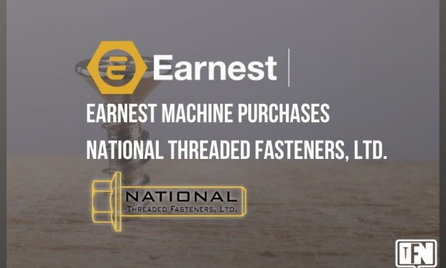 Earnest Machine Purchases National Threaded Fasteners, Ltd.