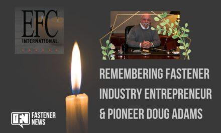 Remembering Fastener Industry Entrepreneur & Pioneer Doug Adams