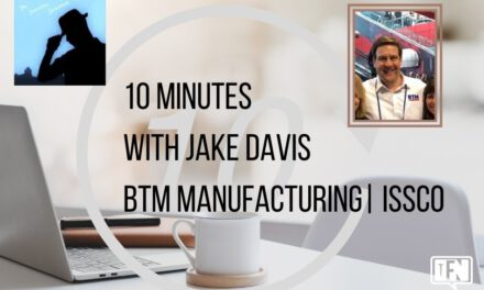 10 Minutes with Jake Davis – BTM Manufacturing/ISSCO