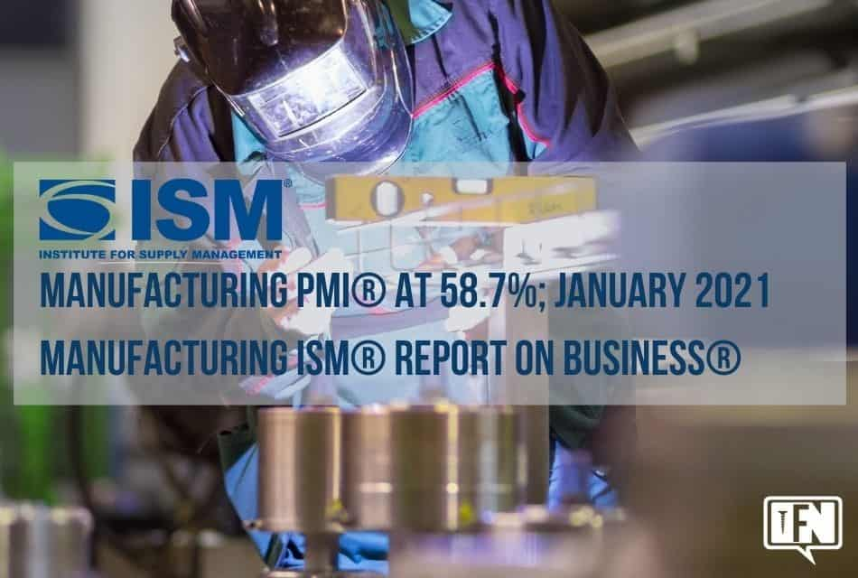 Manufacturing PMI® at 58.7%; January 2021 Manufacturing ISM® Report On Business®