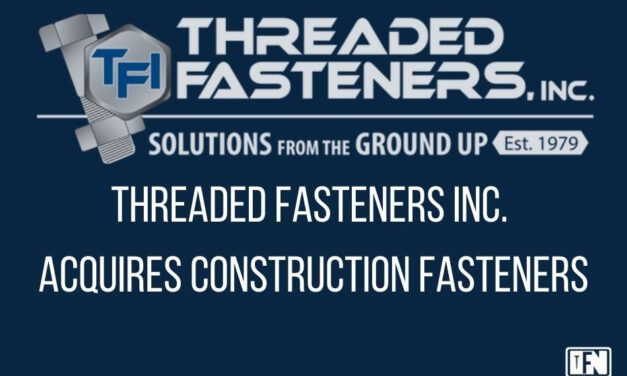 Threaded Fasteners Inc. Acquires Construction Fasteners