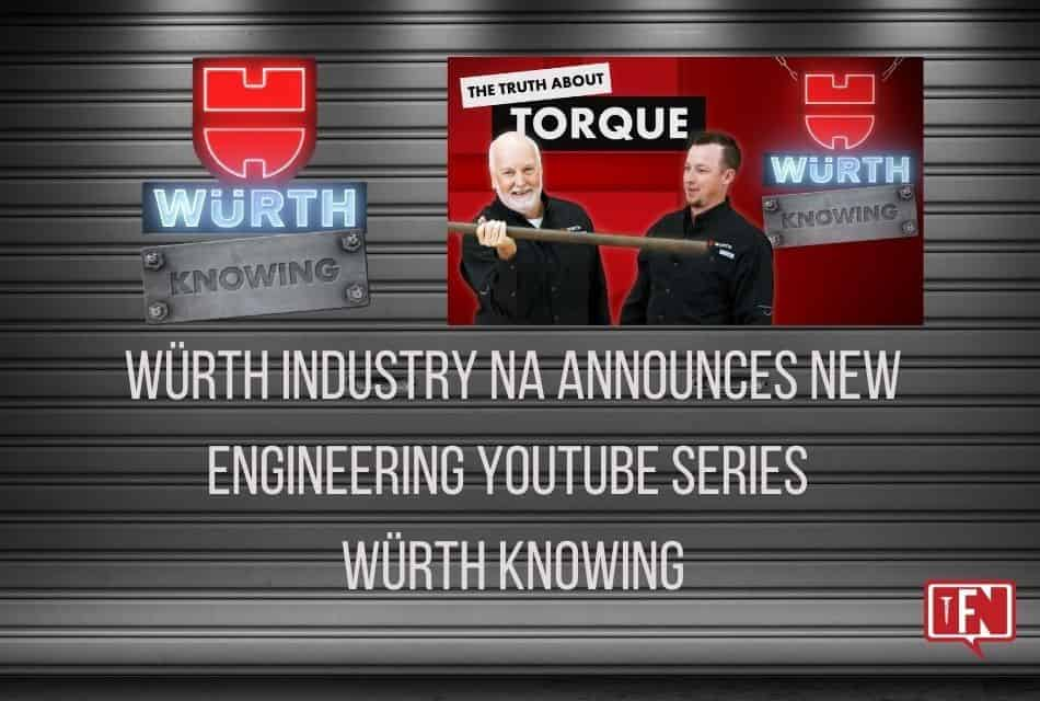 WÜRTH INDUSTRY NA ANNOUNCES NEW ENGINEERING YOUTUBE SERIES WÜRTH KNOWING