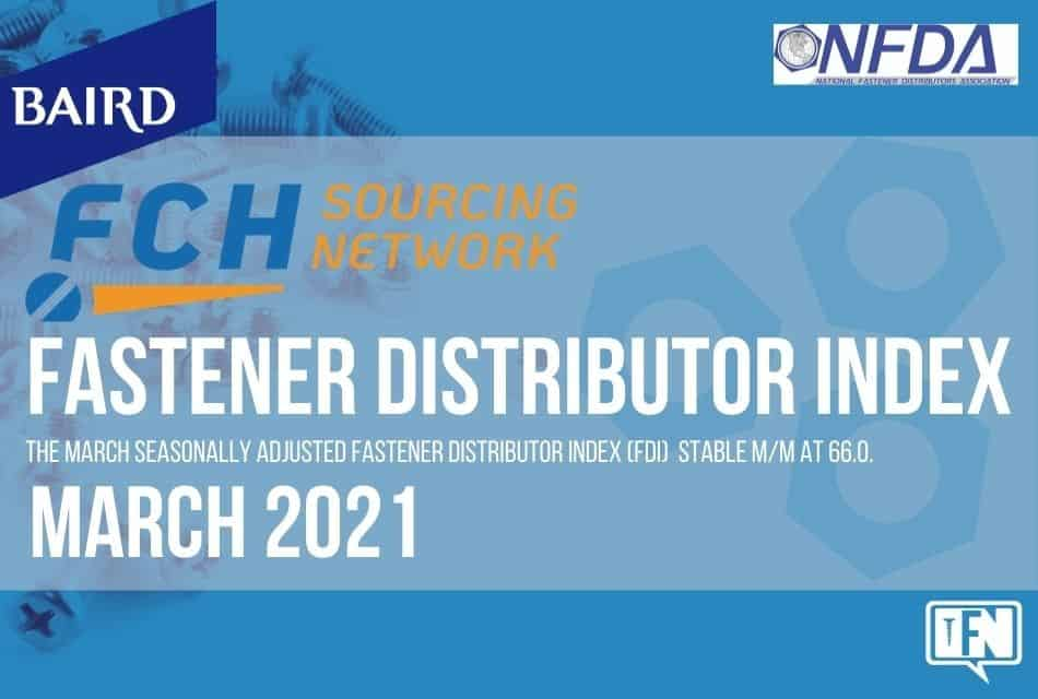 FASTENER DISTRIBUTOR INDEX (FDI) | MARCH 2021