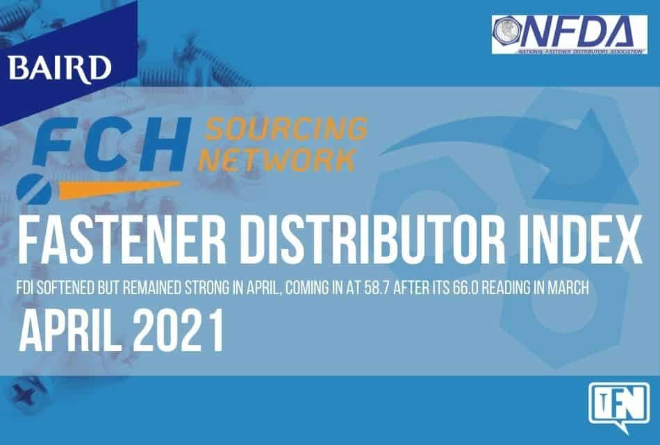 FASTENER DISTRIBUTOR INDEX (FDI)   APRIL 2021