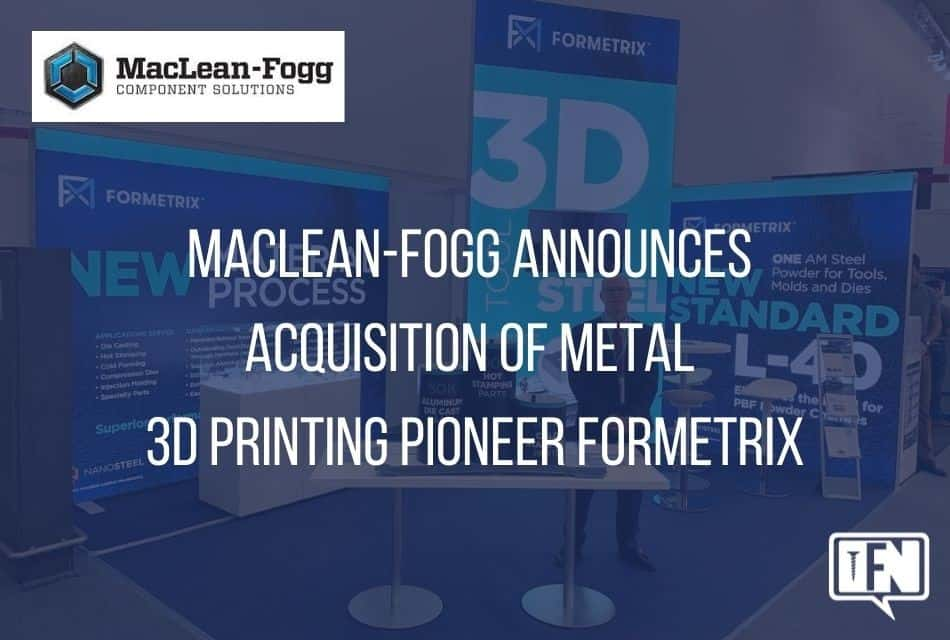 MacLean-Fogg Announces Acquisition of Metal 3D Printing Pioneer Formetrix