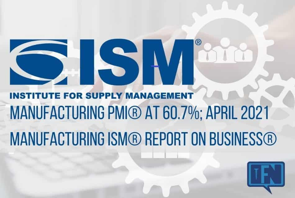 Manufacturing PMI® at 60.7%; April 2021 Manufacturing ISM® Report On Business®