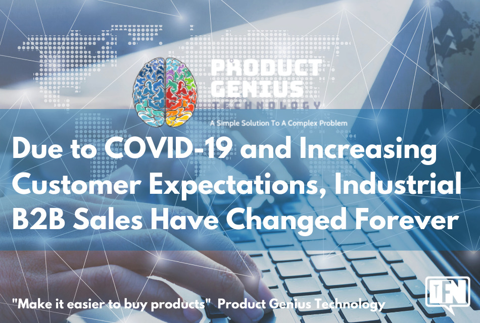 Due to COVID-19 and Increasing Customer Expectations, Industrial B2B Sales Have Changed Forever
