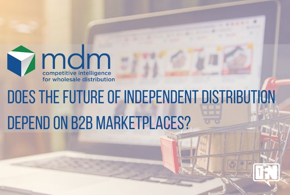 Does the Future of Independent Distribution Depend on B2B Marketplaces?