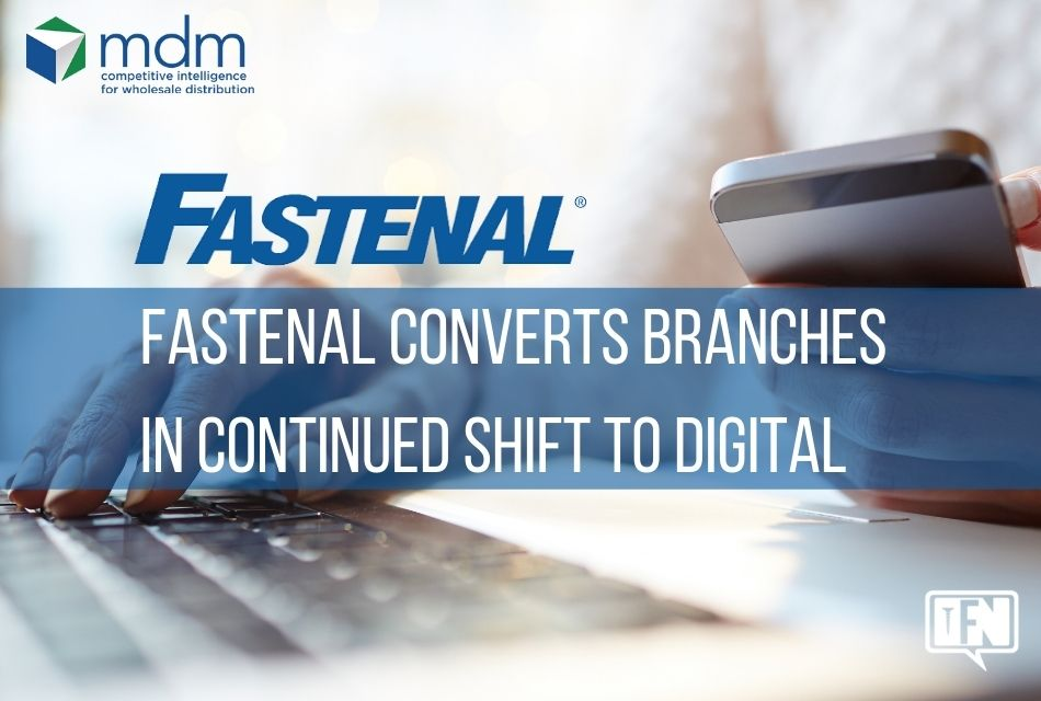 Fastenal Converts Branches in Continued Shift to Digital