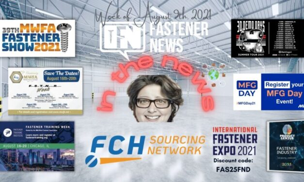 IN THE NEWS WITH FASTENER NEWS DESK WEEK OF AUGUST 9, 2021
