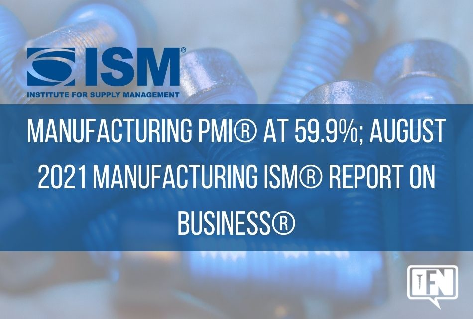 Manufacturing PMI® at 59.9%; August 2021 Manufacturing ISM® Report On Business®